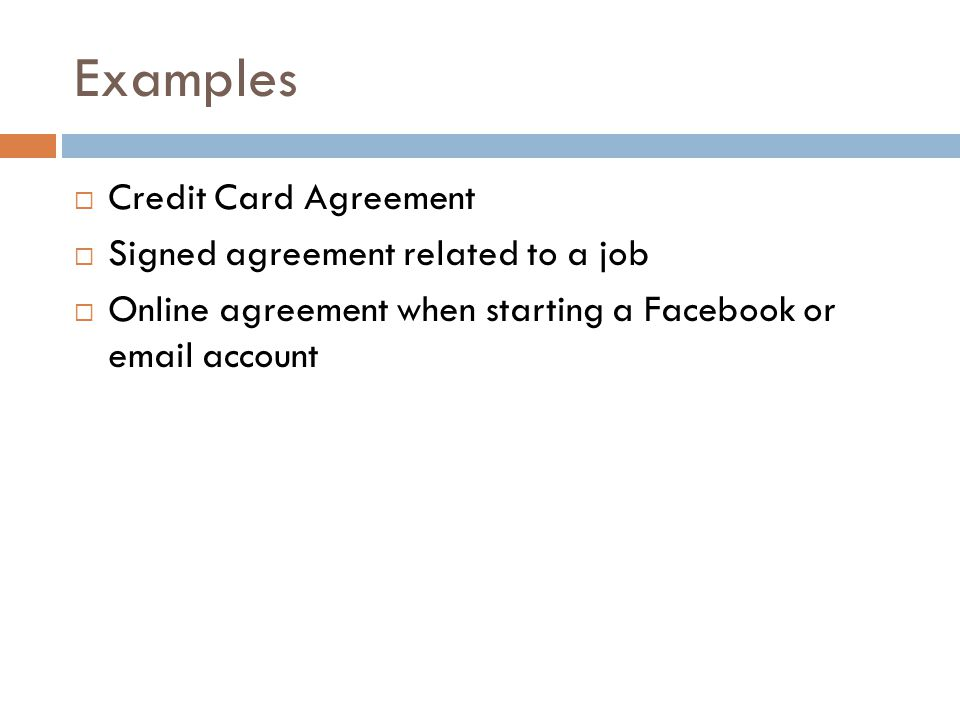 Examples Credit Card Agreement Signed agreement related to a job Online agreement when starting a Facebook or email account