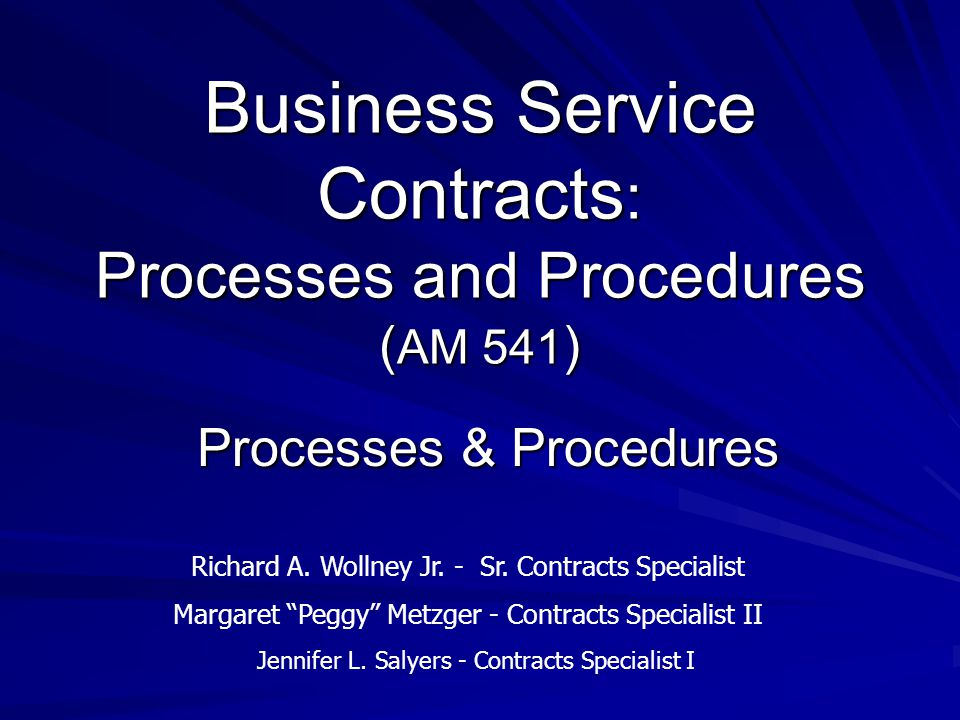 Business Service Contracts : Processes and Procedures ( AM 541 ) Processes & Procedures Richard A.