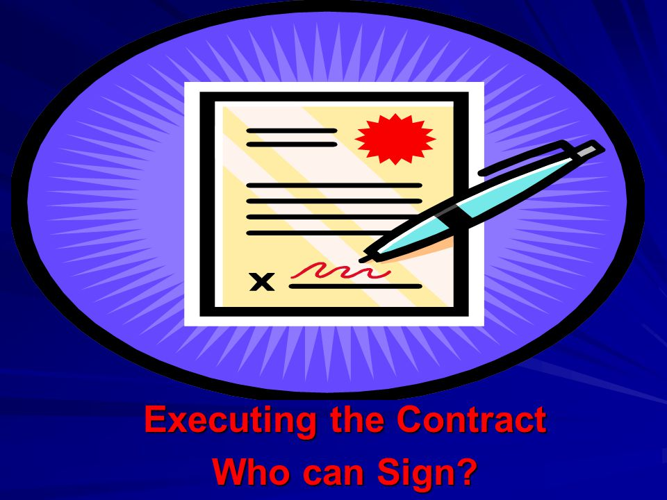 Executing the Contract Who can Sign?