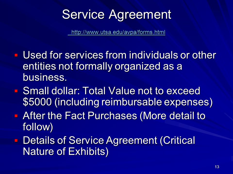 13 Service Agreement http://www.utsa.edu/avpa/forms.html http://www.utsa.edu/avpa/forms.html http://www.utsa.edu/avpa/forms.html Used for services from individuals or other entities not formally organized as a business.