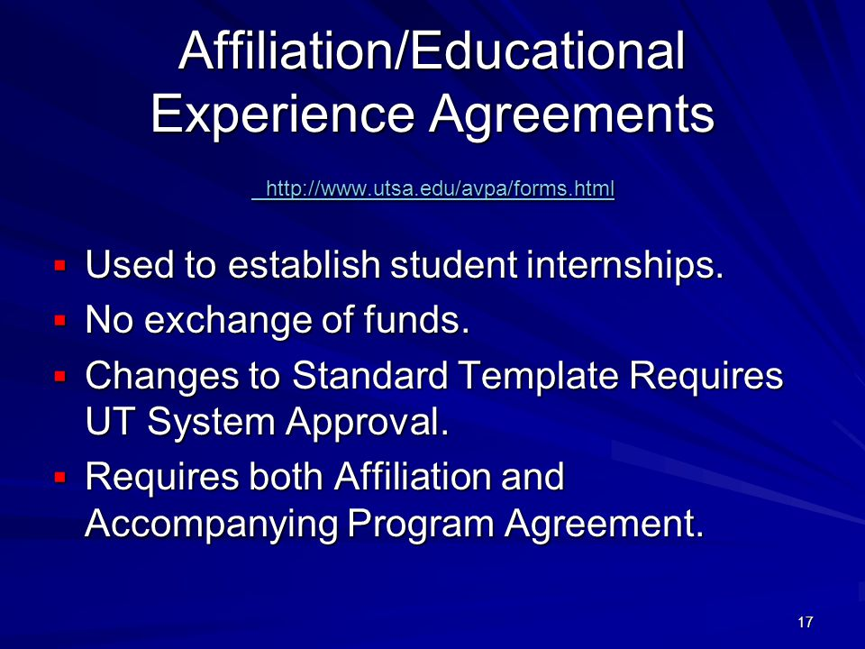 Affiliation/Educational Experience Agreements http://www.utsa.edu/avpa/forms.html http://www.utsa.edu/avpa/forms.html http://www.utsa.edu/avpa/forms.html Used to establish student internships.