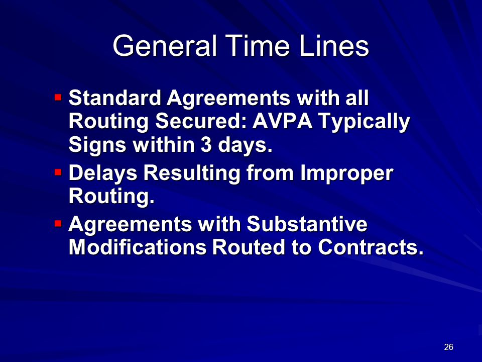 26 General Time Lines Standard Agreements with all Routing Secured: AVPA Typically Signs within 3 days. Standard Agreements with all Routing Secured: