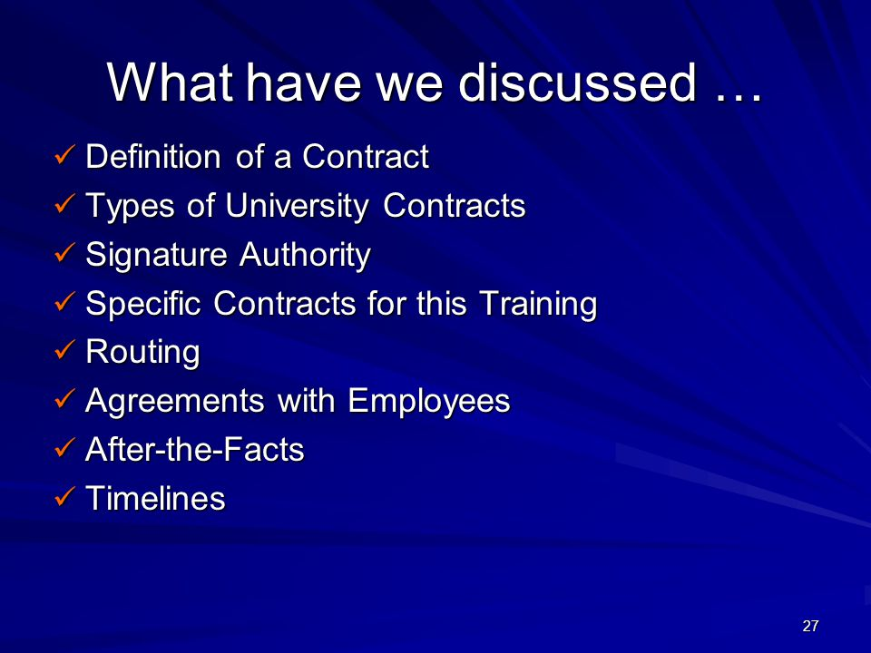 27 What have we discussed … Definition of a Contract Definition of a Contract Types of University Contracts Types of University Contracts Signature Au