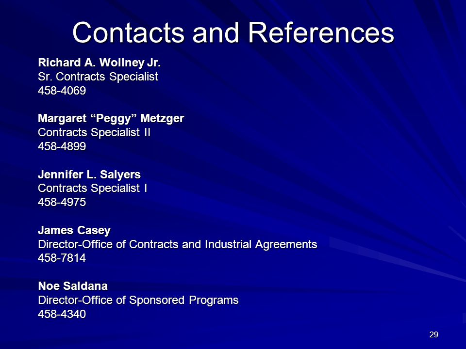 29 Contacts and References Richard A. Wollney Jr. Sr. Contracts Specialist 458-4069 458-4069 Margaret Peggy Metzger Contracts Specialist II Contracts