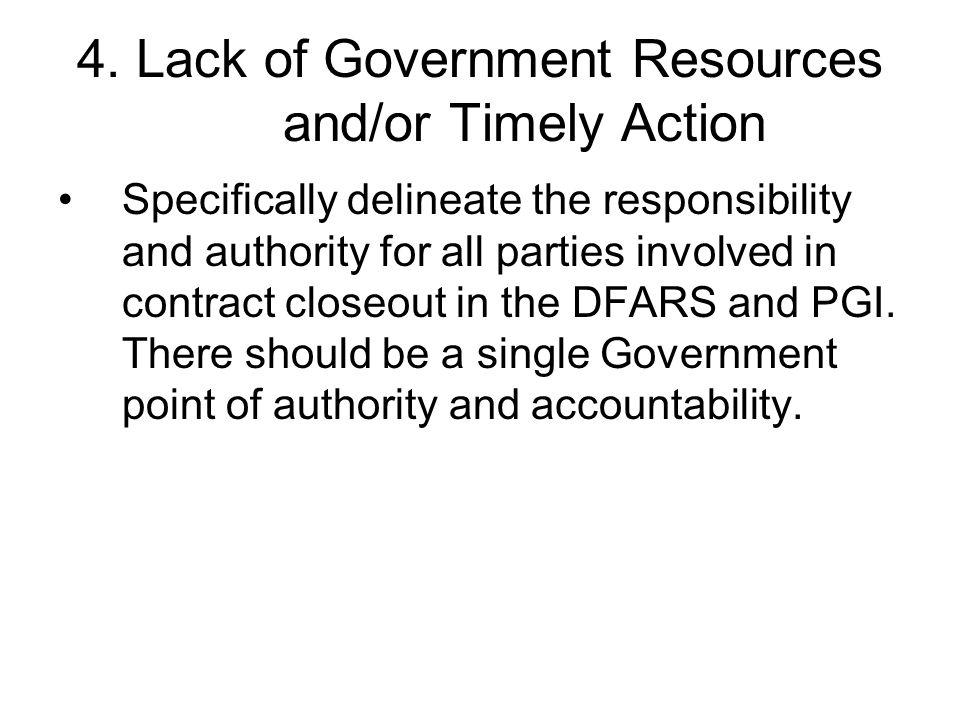 4. Lack of Government Resources and/or Timely Action Specifically delineate the responsibility and authority for all parties involved in contract clos