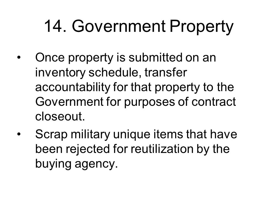 14. Government Property Once property is submitted on an inventory schedule, transfer accountability for that property to the Government for purposes