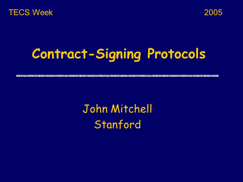 Contract Signing uTwo parties want to sign a contract Multi-party signing is more complicated uThe contract is known to both parties The protocols we will look at are not for contract negotiation (e.g., auctions) uThe attacker could be Another party on the network The person you think you want to sign a contract with