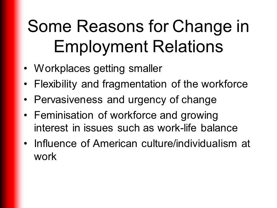 Features of Contemporary Employment Relations Unions sometimes marginalised at the workplace despite legislation Rise in individualism/individual nego