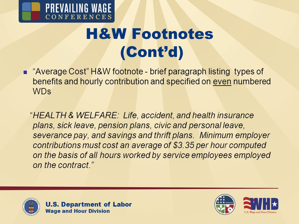 U.S. Department of Labor Wage and Hour Division H&W Footnotes (Contd) Average Cost H&W footnote - brief paragraph listing types of benefits and hourly