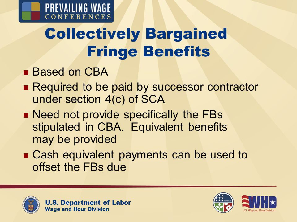 U.S. Department of Labor Wage and Hour Division Collectively Bargained Fringe Benefits Based on CBA Required to be paid by successor contractor under