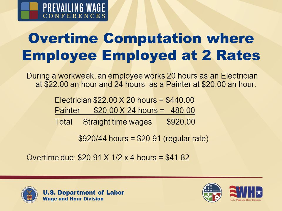 U.S. Department of Labor Wage and Hour Division Overtime Computation where Employee Employed at 2 Rates During a workweek, an employee works 20 hours