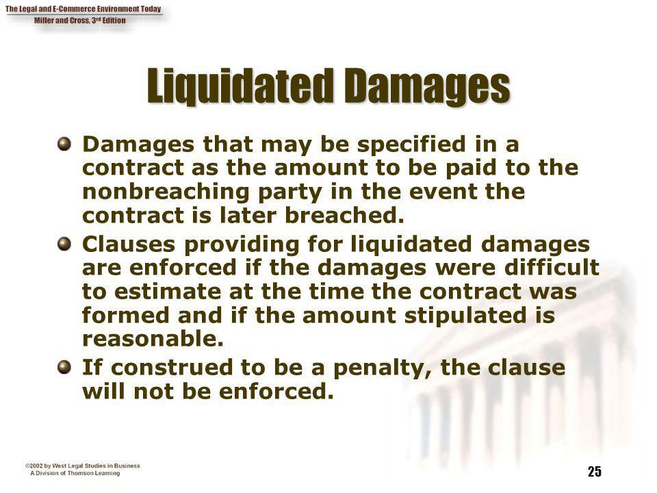 25 Liquidated Damages Damages that may be specified in a contract as the amount to be paid to the nonbreaching party in the event the contract is late