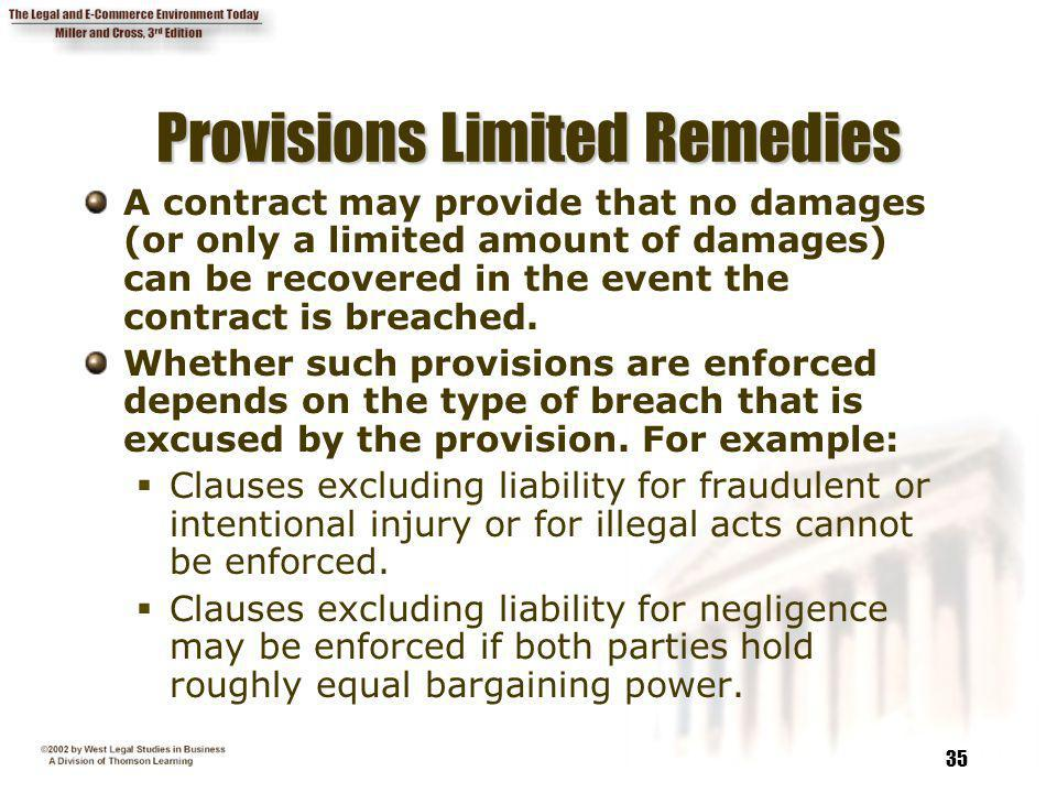 35 Provisions Limited Remedies A contract may provide that no damages (or only a limited amount of damages) can be recovered in the event the contract