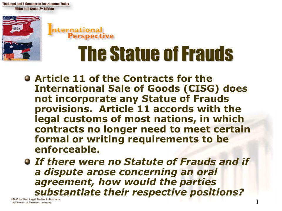 7 The Statue of Frauds Article 11 of the Contracts for the International Sale of Goods (CISG) does not incorporate any Statue of Frauds provisions. Ar