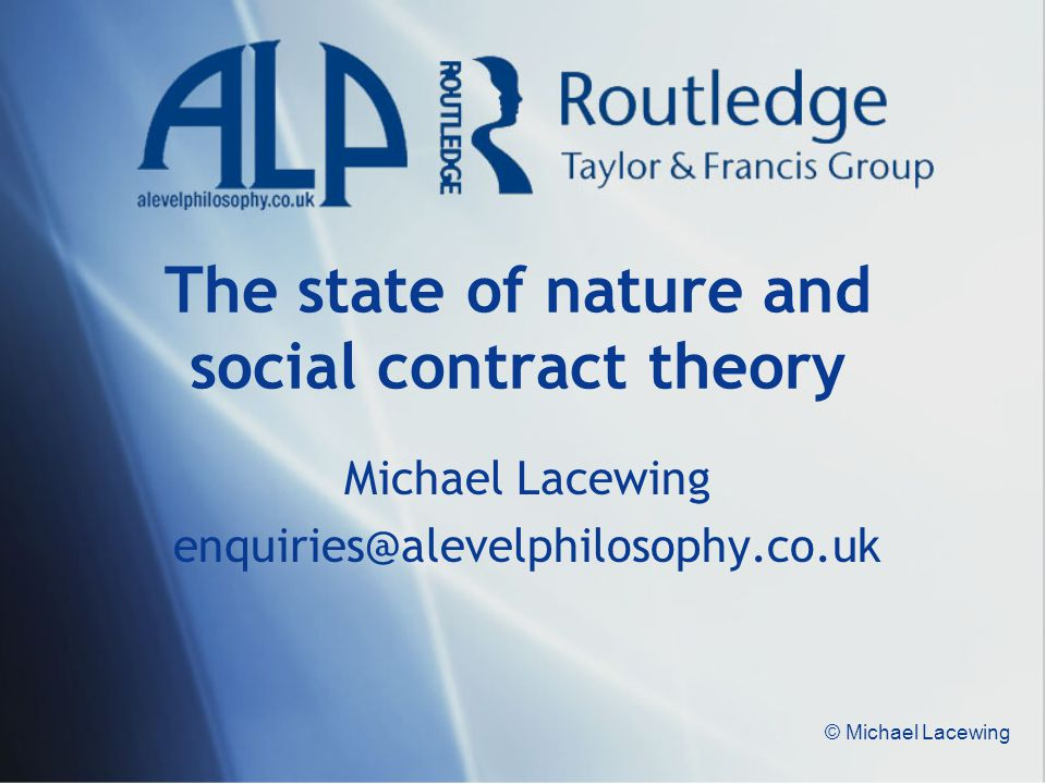 © Michael Lacewing The state of nature and social contract theory Michael Lacewing enquiries@alevelphilosophy.co.uk