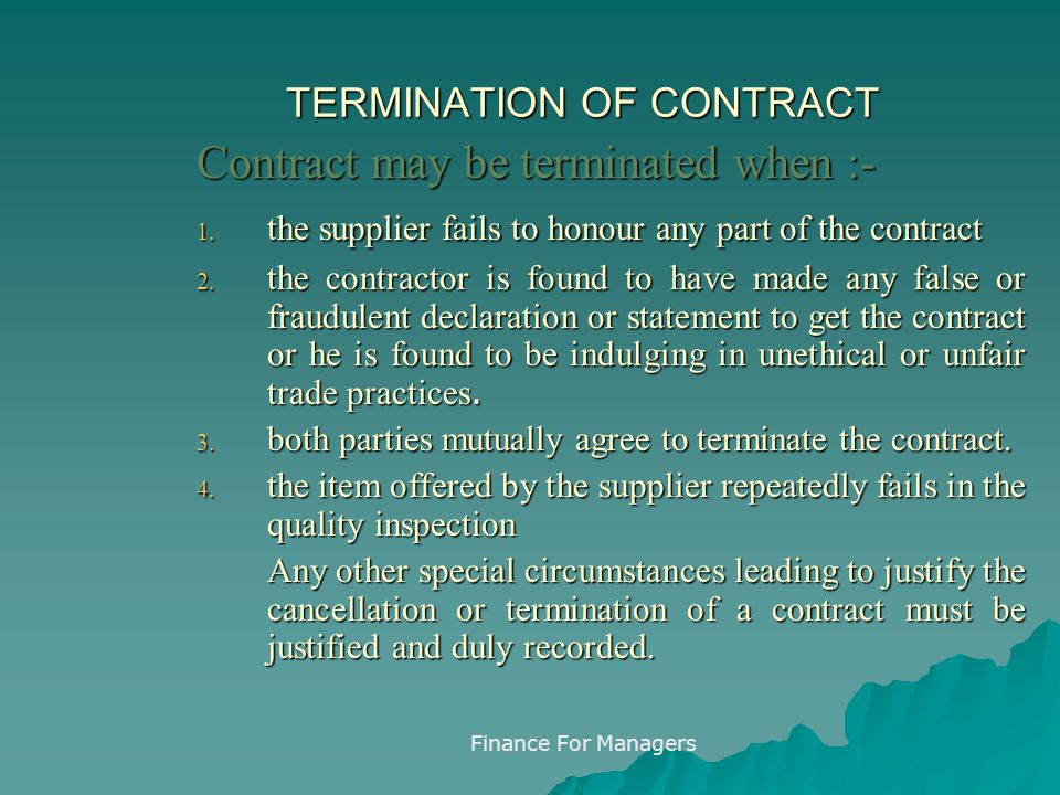 Finance For Managers TERMINATION OF CONTRACT Contract may be terminated when :- 1.