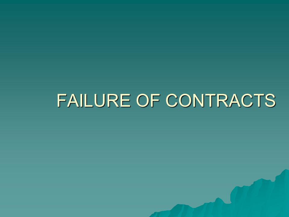 FAILURE OF CONTRACTS