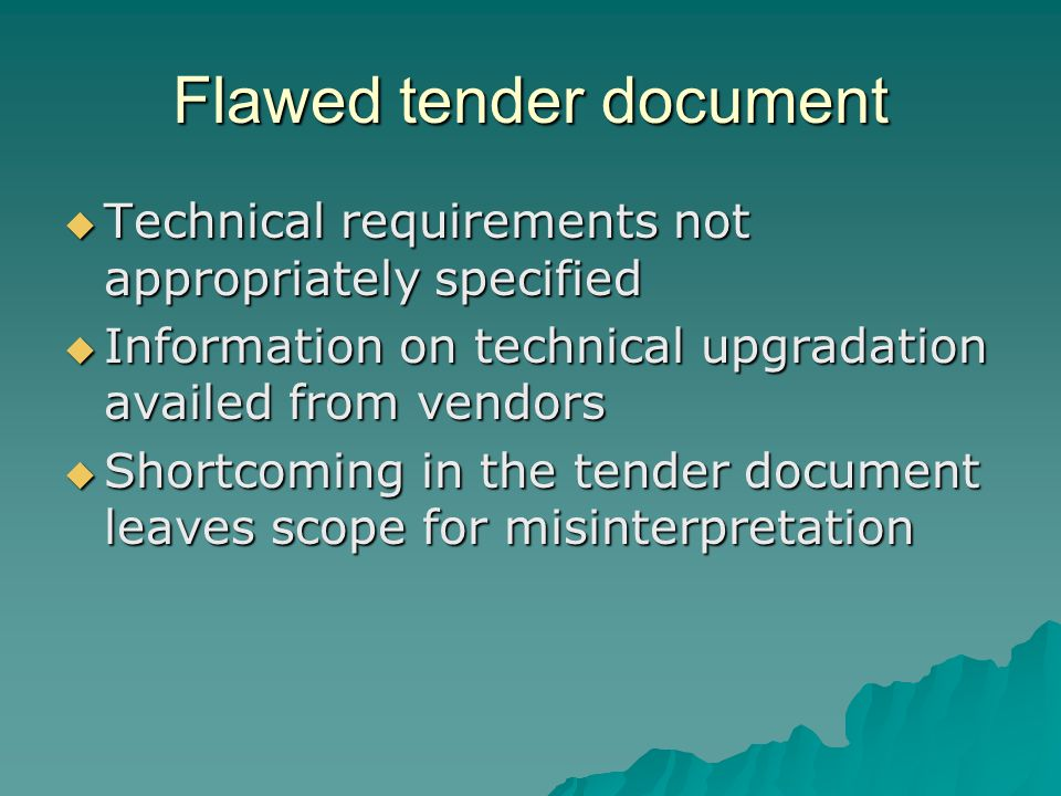 Flawed tender document Technical requirements not appropriately specified Technical requirements not appropriately specified Information on technical upgradation availed from vendors Information on technical upgradation availed from vendors Shortcoming in the tender document leaves scope for misinterpretation Shortcoming in the tender document leaves scope for misinterpretation