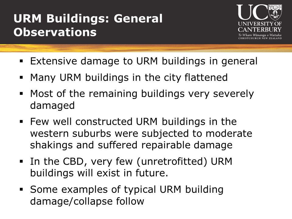 URM Buildings: General Observations Extensive damage to URM buildings in general Many URM buildings in the city flattened Most of the remaining buildi