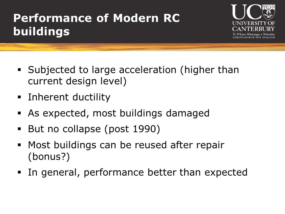 Performance of Modern RC buildings Subjected to large acceleration (higher than current design level) Inherent ductility As expected, most buildings d
