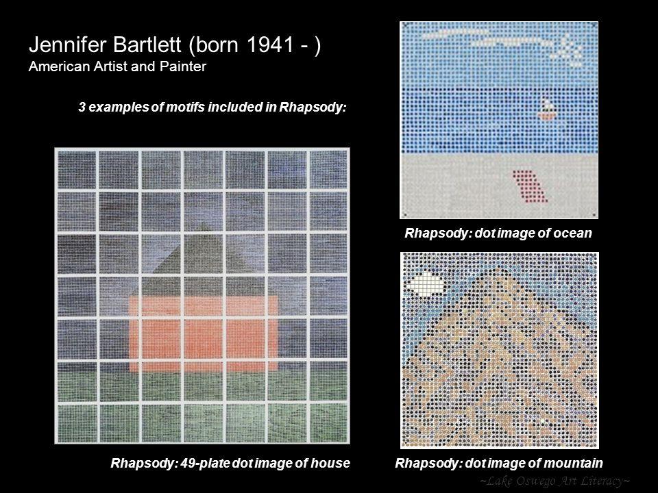 ~Lake Oswego Art Literacy~ Jennifer Bartlett (born 1941 - ) American Artist and Painter Rhapsody: 49-plate dot image of house 3 examples of motifs inc