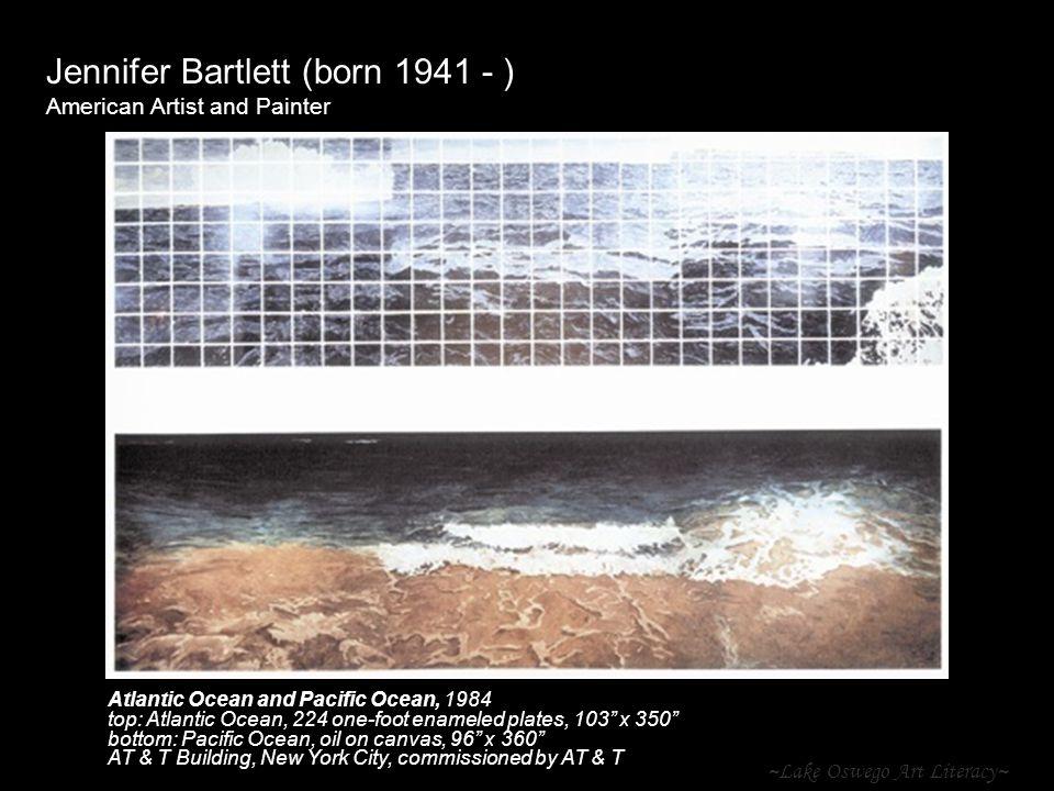 ~Lake Oswego Art Literacy~ Jennifer Bartlett (born 1941 - ) American Artist and Painter Atlantic Ocean and Pacific Ocean, 1984 top: Atlantic Ocean, 22