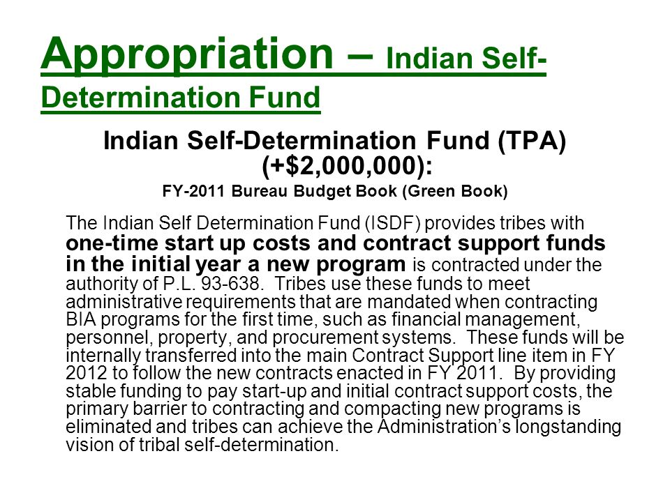 Indian Self-Determination Fund FY-2011 Bureau Budget Book (Green Book) The Indian Self-Determination Fund was established in FY 1995 to aid an Indian