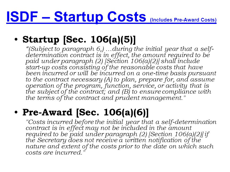 ISDF – Startup Costs (Includes Pre-Award Costs) Startup [Sec. 106(a)(5) & (a)(6)] –One time costs incurred either prior to or after an award to plan,