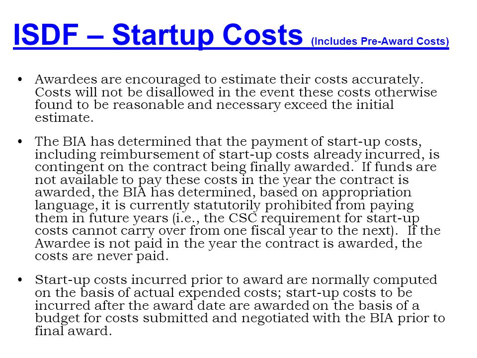 ISDF – Startup Costs (Includes Pre-Award Costs) Startup [Sec. 106(a)(5)] (Subject to paragraph 6,) …during the initial year that a self- determination