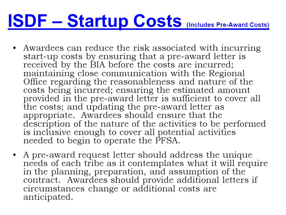 ISDF – Startup Costs (Includes Pre-Award Costs) The BIA only becomes liable to reimburse start-up costs incurred prior to the award date when the P.L.