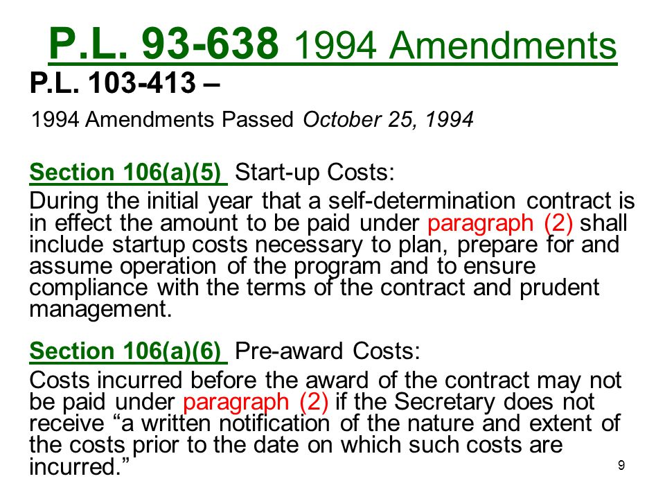 8 P.L. 93-638 1994 Amendments P.L. 103-413 – 1994 Amendments Passed October 25, 1994 Section 106(a)(3) The contract support costs that are eligible fo