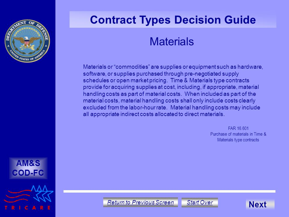 Materials AM&S COD-FC Contract Types Decision Guide Materials or commodities are supplies or equipment such as hardware, software, or supplies purchased through pre-negotiated supply schedules or open market pricing.