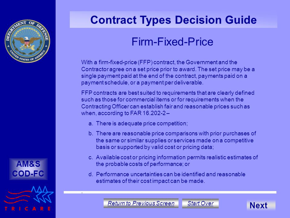 Firm-Fixed-Price AM&S COD-FC Contract Types Decision Guide With a firm-fixed-price (FFP) contract, the Government and the Contractor agree on a set price prior to award.