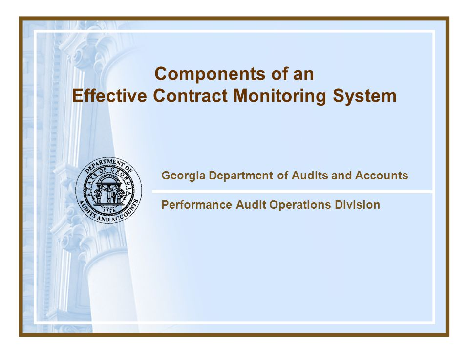 Georgia Department of Audits and Accounts Performance Audit Operations Division Components of an Effective Contract Monitoring System