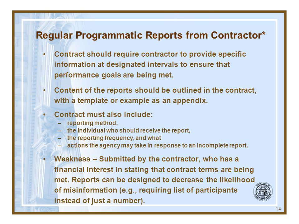 Regular Programmatic Reports from Contractor* Contract should require contractor to provide specific information at designated intervals to ensure that performance goals are being met.