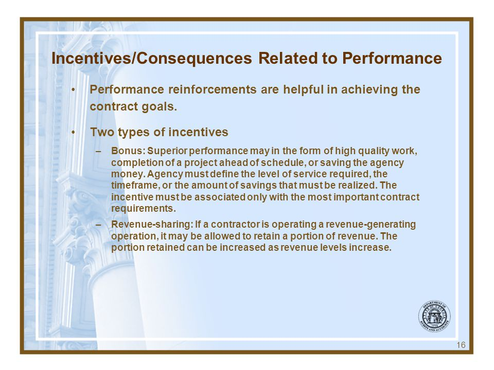 Incentives/Consequences Related to Performance Performance reinforcements are helpful in achieving the contract goals. Two types of incentives –Bonus: