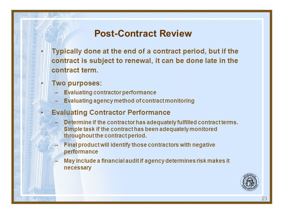 Post-Contract Review Typically done at the end of a contract period, but if the contract is subject to renewal, it can be done late in the contract term.