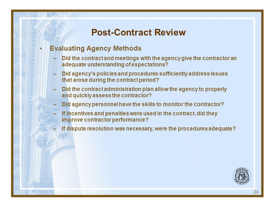 Post-Contract Review Evaluating Agency Methods –Did the contract and meetings with the agency give the contractor an adequate understanding of expectations.
