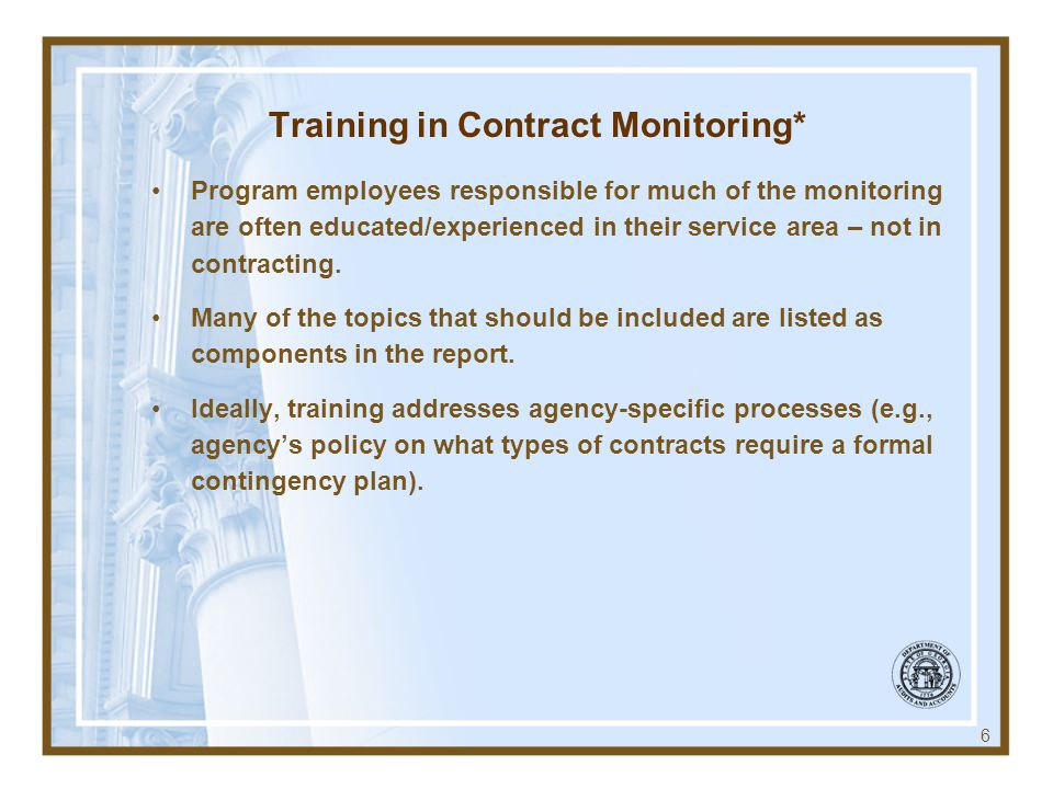 Training in Contract Monitoring* Program employees responsible for much of the monitoring are often educated/experienced in their service area – not in contracting.
