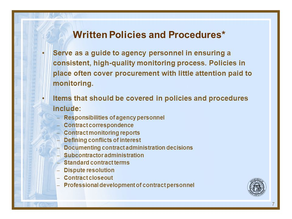 Written Policies and Procedures* 7 Serve as a guide to agency personnel in ensuring a consistent, high-quality monitoring process.