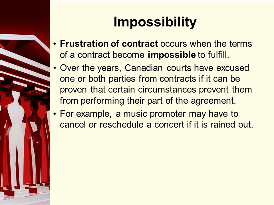 90 Impossibility Frustration of contract occurs when the terms of a contract become impossible to fulfill. Over the years, Canadian courts have excuse