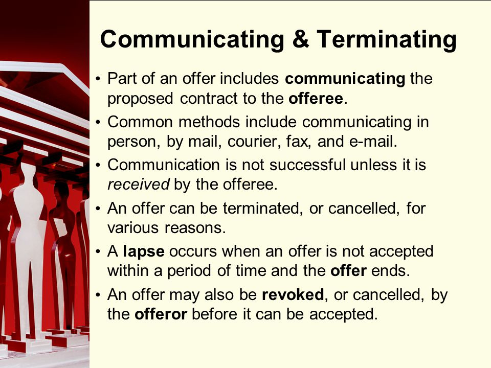 90 Communicating & Terminating Part of an offer includes communicating the proposed contract to the offeree. Common methods include communicating in p