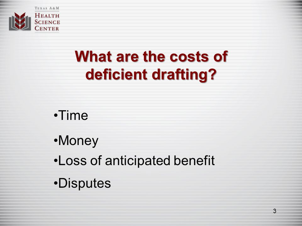 What are the costs of deficient drafting? Time Money Loss of anticipated benefit Disputes 3