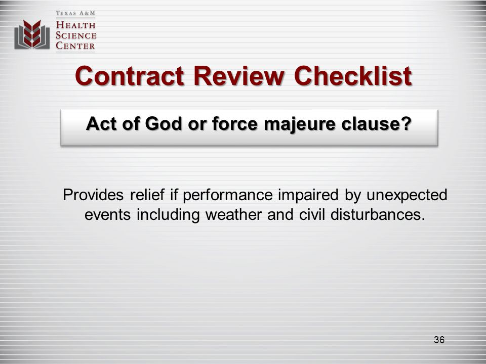 Contract Review Checklist Act of God or force majeure clause? Provides relief if performance impaired by unexpected events including weather and civil
