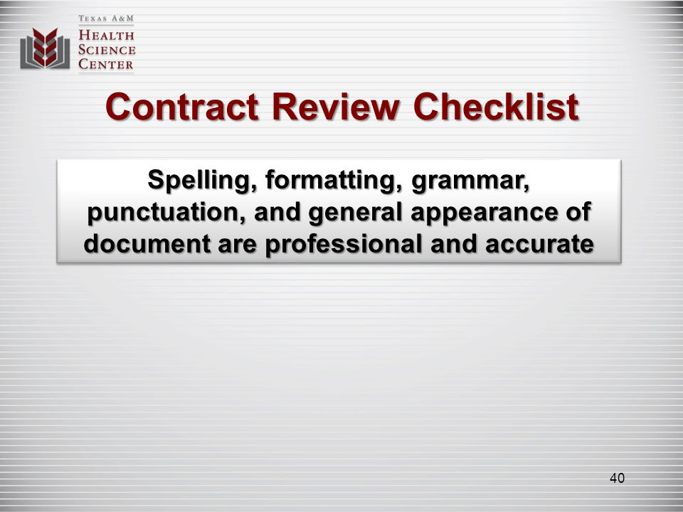 Contract Review Checklist Spelling, formatting, grammar, punctuation, and general appearance of document are professional and accurate 40