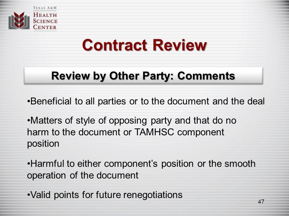 Contract Review Review by Other Party: Comments Beneficial to all parties or to the document and the deal Matters of style of opposing party and that