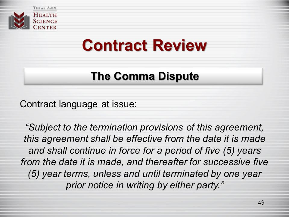 Contract Review The Comma Dispute Contract language at issue: Subject to the termination provisions of this agreement, this agreement shall be effecti