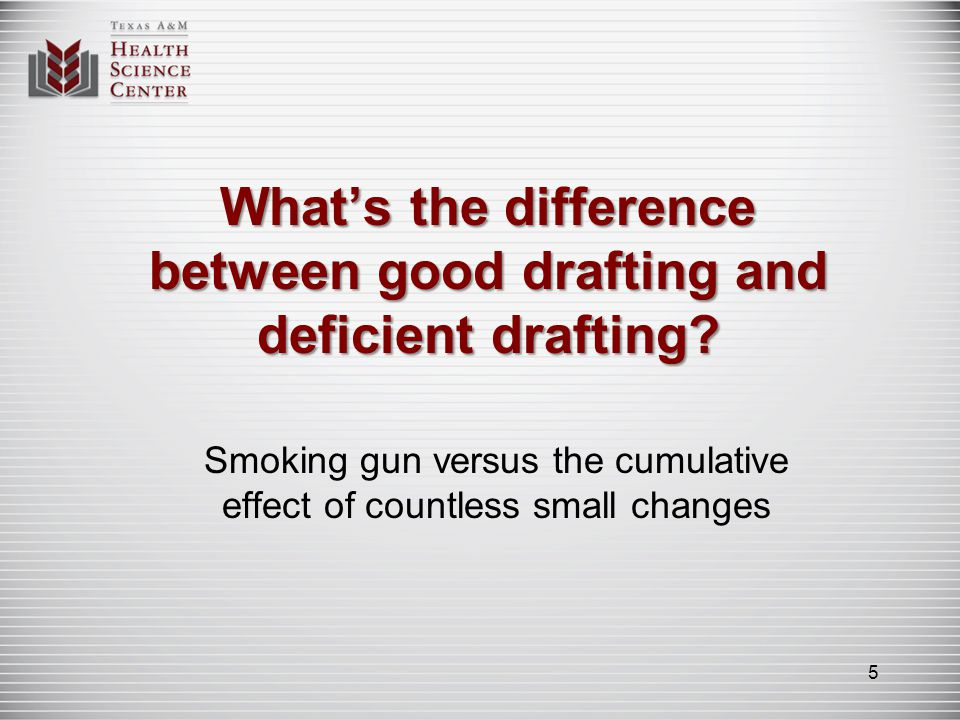 Whats the difference between good drafting and deficient drafting? Smoking gun versus the cumulative effect of countless small changes 5