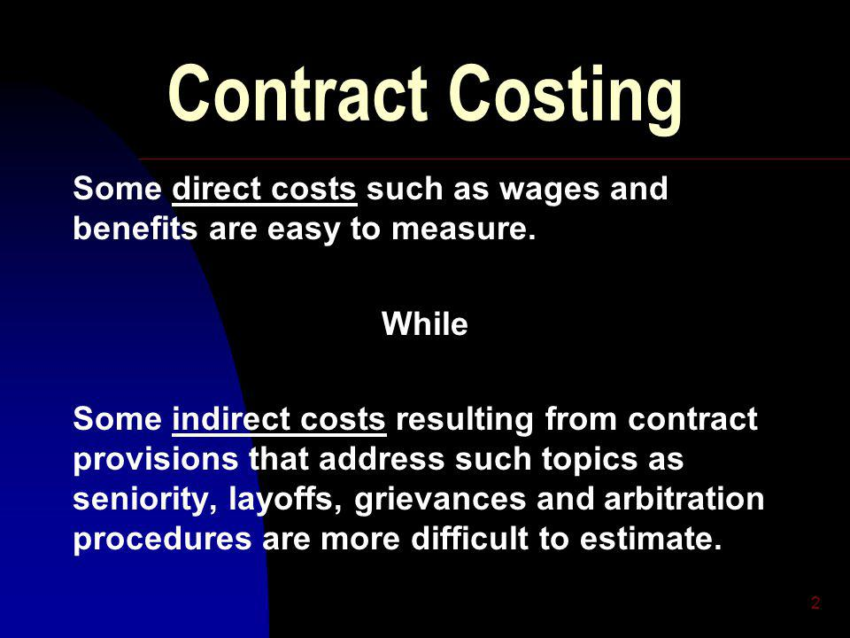 2 Contract Costing Some direct costs such as wages and benefits are easy to measure.