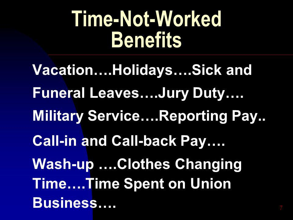 7 Time-Not-Worked Benefits Vacation….Holidays….Sick and Funeral Leaves….Jury Duty….
